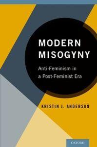Ebook in inglese Modern Misogyny: Anti-Feminism in a Post-Feminist Era Anderson, Kristin J.