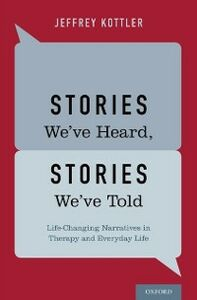 Foto Cover di Stories We've Heard, Stories We've Told: Life-Changing Narratives in Therapy and Everyday Life, Ebook inglese di Jeffrey Kottler, edito da Oxford University Press