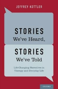 Ebook in inglese Stories We've Heard, Stories We've Told: Life-Changing Narratives in Therapy and Everyday Life Kottler, Jeffrey