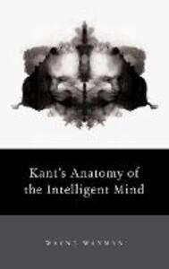 Kant's Anatomy of the Intelligent Mind - Wayne Waxman - cover