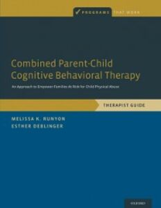 Ebook in inglese Combined Parent-Child Cognitive Behavioral Therapy: An Approach to Empower Families At-Risk for Child Physical Abuse Deblinger, Esther , Runyon, Melissa K.
