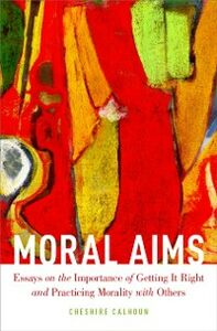 Ebook in inglese Moral Aims: Essays on the Importance of Getting It Right and Practicing Morality with Others Calhoun, Cheshire