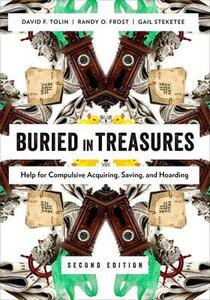 Buried in Treasures: Help for Compulsive Acquiring, Saving, and Hoarding - David F. Tolin,Randy O. Frost,Gail S. Steketee - cover