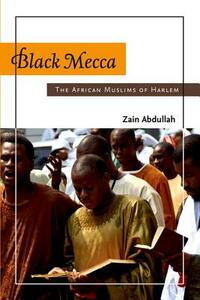 Black Mecca: The African Muslims of Harlem - Zain Abdullah - cover