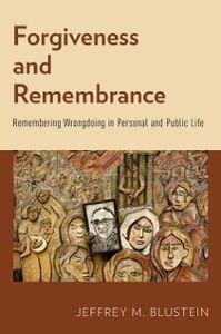 Foto Cover di Forgiveness and Remembrance: Remembering Wrongdoing in Personal and Public Life, Ebook inglese di Jeffrey M. Blustein, edito da Oxford University Press