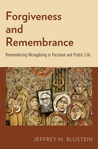 Ebook in inglese Forgiveness and Remembrance: Remembering Wrongdoing in Personal and Public Life Blustein, Jeffrey M.