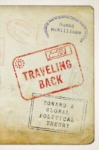 Ebook in inglese Traveling Back: Toward a Global Political Theory McWilliams, Susan