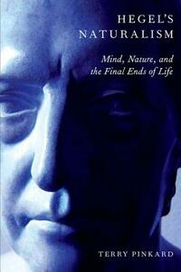 Hegel's Naturalism: Mind, Nature, and the Final Ends of Life - Terry P. Pinkard - cover