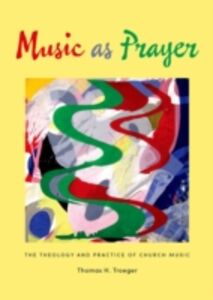 Ebook in inglese Music as Prayer: The Theology and Practice of Church Music Troeger, Thomas H.