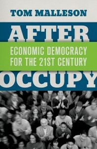 Ebook in inglese After Occupy: Economic Democracy for the 21st Century Malleson, Tom