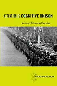Attention Is Cognitive Unison: An Essay in Philosophical Psychology - Christopher Mole - cover