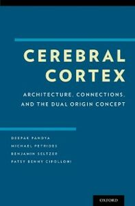 Ebook in inglese Cerebral Cortex: Architecture, Connections, and the Dual Origin Concept Cipolloni, Patsy Benny , Pandya, Deepak , Petrides, Michael