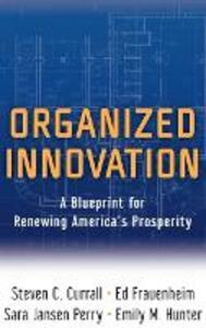 Organized Innovation: A Blueprint for Renewing America's Prosperity - Steven C. Currall,Ed Frauenheim,Sara Jansen Perry - cover