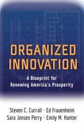 Organized Innovation: A Blueprint for Renewing Americas Prosperity