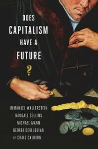 Ebook in inglese Does Capitalism Have a Future? Calhoun, Craig , Collins, Randall , Derluguia, erluguian , Mann, Michael