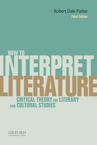 How To Interpret Literature: Critical Theory for Literary and Cultural Studies - Robert Dale Parker - cover