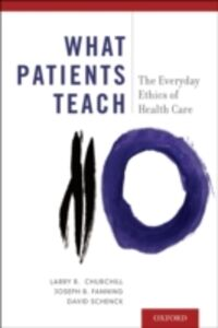 Foto Cover di What Patients Teach: The Everyday Ethics of Health Care, Ebook inglese di AA.VV edito da Oxford University Press
