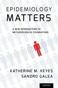 Foto Cover di Epidemiology Matters: A New Introduction to Methodological Foundations, Ebook inglese di Sandro Galea,Katherine M. Keyes, edito da Oxford University Press