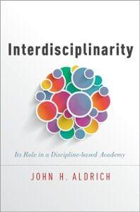 Foto Cover di Interdisciplinarity: Its Role in a Discipline-based Academy, Ebook inglese di  edito da Oxford University Press