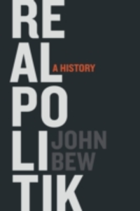 Ebook in inglese Realpolitik: A History Bew, John