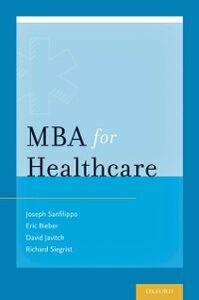 Ebook in inglese MBA for Healthcare Bieber, Eric J. , Javitch, David G. , Sanfilippo, Joseph S. , Siegrist