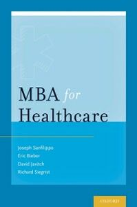 Ebook in inglese MBA for Healthcare Bieber, Eric J. , Javitch, David G. , Sanfilippo, Joseph S. , Siegris, iegrist