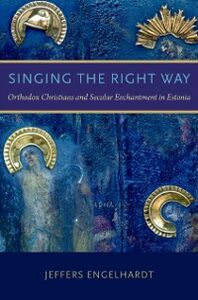 Ebook in inglese Singing the Right Way: Orthodox Christians and Secular Enchantment in Estonia Engelhardt, Jeffers