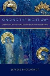 Singing the Right Way: Orthodox Christians and Secular Enchantment in Estonia