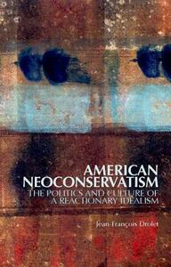 American Neoconservatism: The Politics and Culture of a Reactionary Idealism - Jean-Francois Drolet - cover