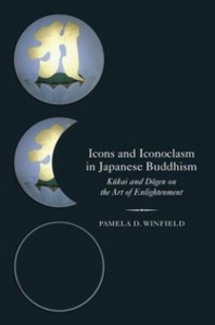 Ebook in inglese Icons and Iconoclasm in Japanese Buddhism: Kukai and Dogen on the Art of Enlightenment Winfield, Pamela D.