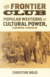 Frontier Club: Popular Westerns and Cultural Power, 1880-1924