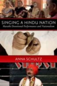 Ebook in inglese Singing a Hindu Nation: Marathi Devotional Performance and Nationalism Schultz, Anna