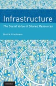 Ebook in inglese Infrastructure: The Social Value of Shared Resources Frischmann, Brett M.