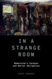 Ebook in inglese In a Strange Room: Modernism's Corpses and Mortal Obligation Sherman, David