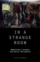 In a Strange Room: Modernism's Corpses and Mortal Obligation