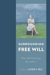 Surrounding Free Will: Philosophy, Psychology, Neuroscience