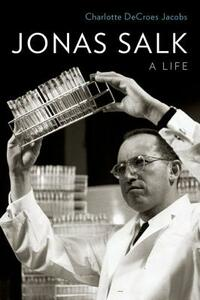 Jonas Salk: A Life - Charlotte DeCroes Jacobs - cover