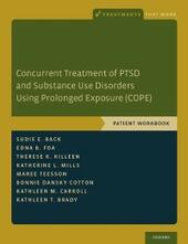 Concurrent Treatment of PTSD and Substance Use Disorders Using Prolonged Exposure (COPE): Patient Workbook