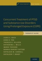 Concurrent Treatment of PTSD and Substance Use Disorders Using Prolonged Exposure (COPE): Therapist Guide