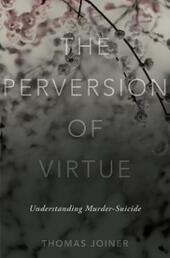Perversion of Virtue: Understanding Murder-Suicide