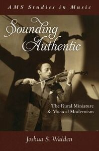 Ebook in inglese Sounding Authentic: The Rural Miniature and Musical Modernism Walden, Joshua S.
