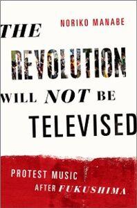 Foto Cover di Revolution Will Not Be Televised: Protest Music After Fukushima, Ebook inglese di Noriko Manabe, edito da Oxford University Press