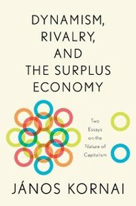 Ebook in inglese Dynamism, Rivalry, and the Surplus Economy: Two Essays on the Nature of Capitalism Kornai, Janos