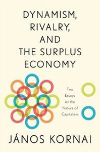 Foto Cover di Dynamism, Rivalry, and the Surplus Economy: Two Essays on the Nature of Capitalism, Ebook inglese di Janos Kornai, edito da Oxford University Press