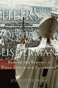 Ebook in inglese Heirs of the Fisherman: Behind the Scenes of Papal Death and Succession Pham, John-Peter