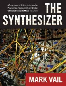 Foto Cover di Synthesizer: A Comprehensive Guide to Understanding, Programming, Playing, and Recording the Ultimate Electronic Music Instrument, Ebook inglese di Mark Vail, edito da Oxford University Press