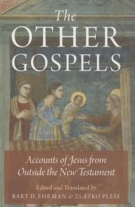 The Other Gospels: Accounts of Jesus from Outside the New Testament - cover