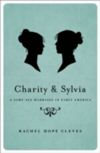 Foto Cover di Charity and Sylvia: A Same-Sex Marriage in Early America, Ebook inglese di Rachel Hope Cleves, edito da Oxford University Press