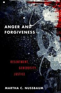 Anger and Forgiveness: Resentment, Generosity, and Justice - Martha C. Nussbaum - cover