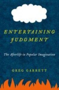 Foto Cover di Entertaining Judgment: The Afterlife in Popular Imagination, Ebook inglese di Greg Garrett, edito da Oxford University Press
